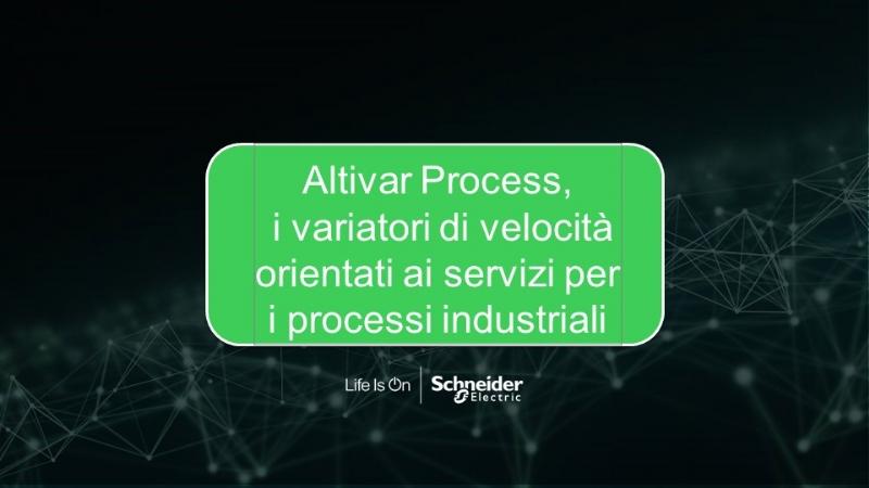 Altivar Process, i variatori di velocità orientati ai servizi per i processi industriali