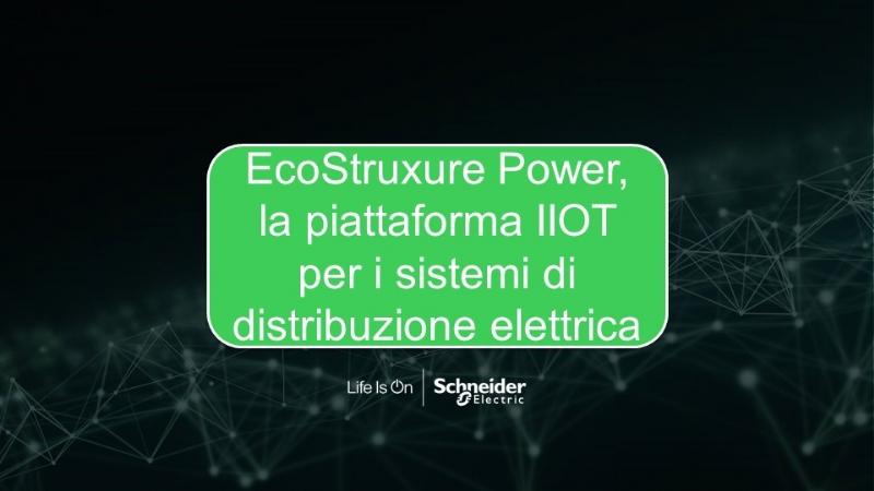 EcoStruxure Power, la piattaforma IIOT per i sistemi di distribuzione elettrica