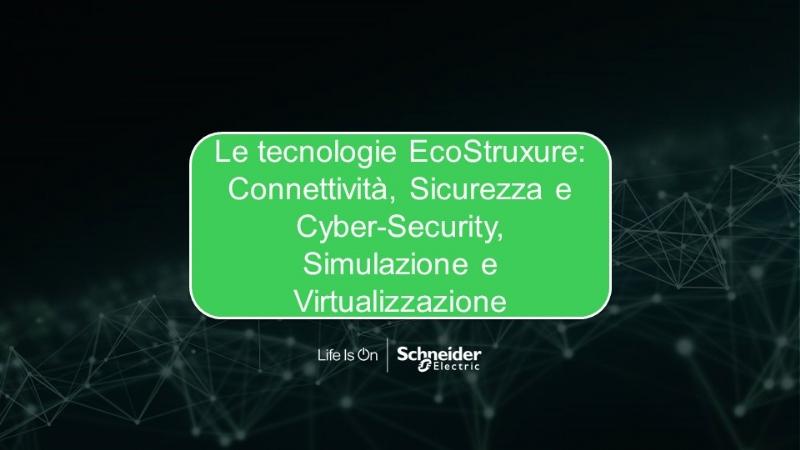 Le tecnologie EcoStruxure: Connettività, Sicurezza e Cyber-Security, Simulazione e Virtualizzazione