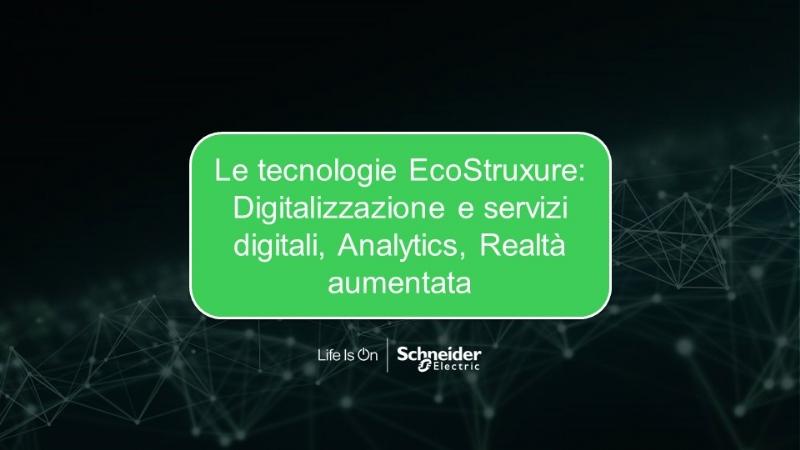 Le tecnologie EcoStruxure: Digitalizzazione e servizi digitali, Analytics, Realtà aumentata