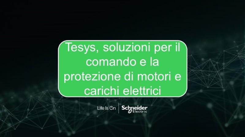 Tesys, soluzioni per il comando e la protezione di motori e carichi elettrici