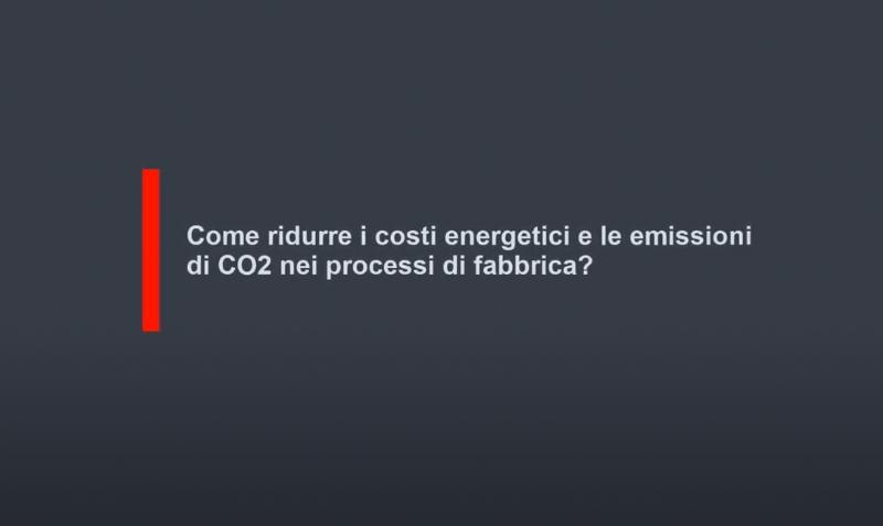 Ridurre i costi energetici e le emissioni di CO2 nei processi di fabbrica, per aumentare le performance produttive senza gravare sull'ambiente